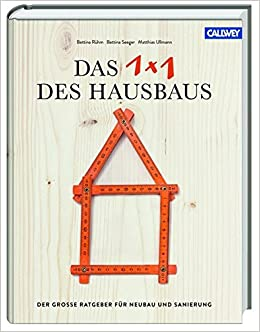 Das 1x1 Des Hausbaus: Der Große Ratgeber Für Neubau Und Sanierung:  Amazon.de: Bettina Rühm, Bettina Seeger, Matthias Ullmann: Bücher