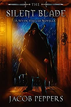 The Silent Blade: A Seven Virtues Novella (The Seven Virtues) by [Peppers, Jacob]