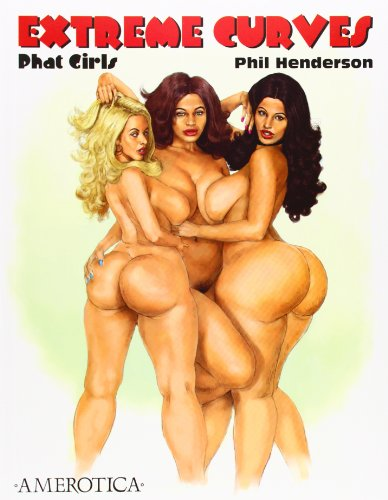 Extreme Curves: Phat Girls, by Phil Henderson