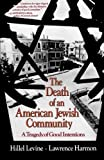 img - for The Death of an American Jewish Community: A Tragedy of Good Intentions by Levine, Hillel, Harmon, Lawrence(March 29, 1993) Paperback book / textbook / text book
