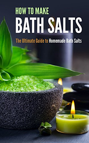 How to Make Bath Salts: The Ultimate Guide to Homemade Bath Salts by [Jacob, Amina]