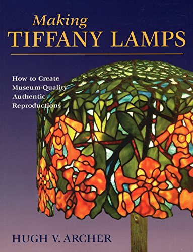 Making Tiffany Lamps: How to Create Museum-Quality Authentic Reproductions