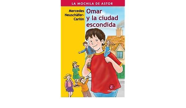 Omar y la ciudad escondida (Mochila de Astor nº 24) (Spanish Edition) - Kindle edition by Mercedes Neuschäfer-Carlon, Enrique Vignolo.