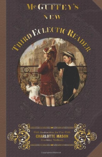McGuffey Third Eclectic Reader 1857: With Instructions for Use with Charlotte Mason Teaching Methods (McGuffey's New Eclectic Readers) (Volume 3)