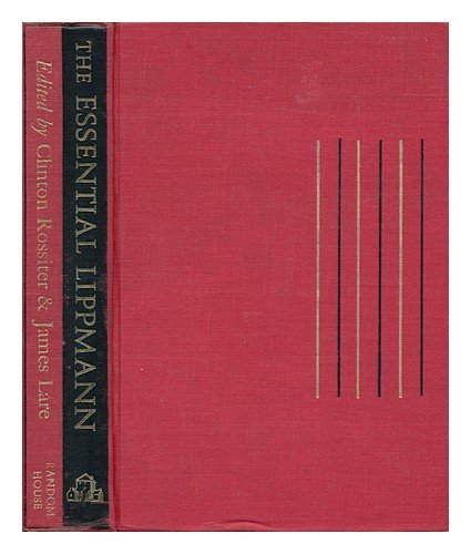 The Essential Lippmann by Clinton Rossiter and James Lare