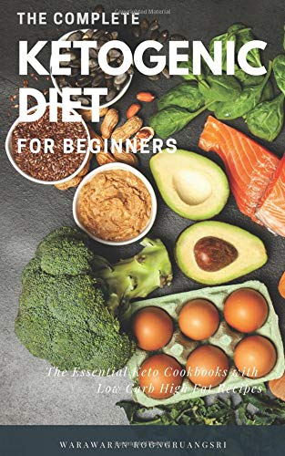 The Complete Ketogenic Diet for Beginners: Ultimate Guide for Keto Diet, The Essential Keto Cookbooks with Low Carb High Fat Recipes