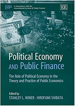 Political Economy and Public Finance: The Role of Political Economy in the Theory and Practice of Public Economics (In Association With the International Institute of Public Finance) (2003-07-31)
