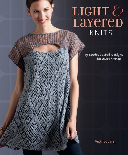 Light and Layered Knits: 19 Sophisticated Designs for Every Season by Interweave Press