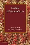 Manual of Modern Scots, Grant, William and Dixon, James Main, 1107653738