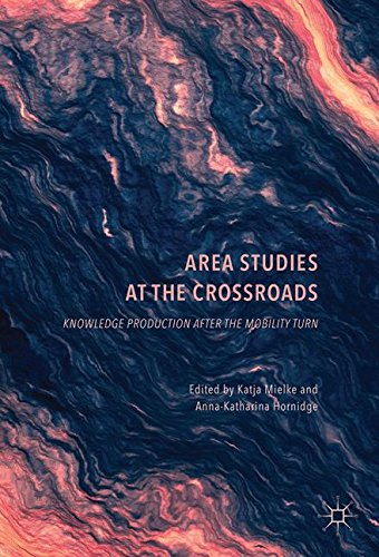 Area Studies at the Crossroads: Knowledge Production after the Mobility Turn