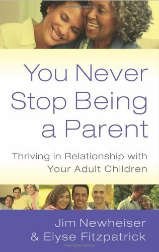 Download By Jim Newheiser Elyse Fitzpatrick - You Never Stop Being a Parent, Thriving in Relationship with Your Adult Children (First) (5/16/12) pdf epub