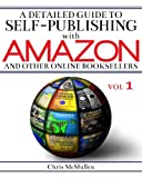 A Detailed Guide to Self-Publishing with Amazon and Other Online Booksellers: How to Print-on-Demand with CreateSpace & Make eBooks for Kindle & Other eReaders