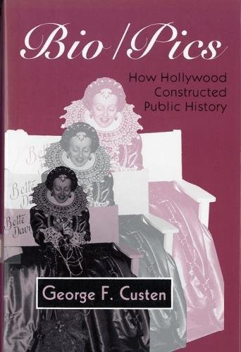 Bio/Pics: How Hollywood Constructed Public History (Studies)