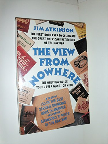 The View from Nowhere: The Only Bar Guide You'll Ever Want -- Or Need