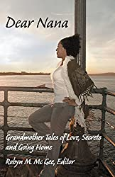 Dear Nana: Grandmother Tales of Love, Secrets, and Going Home