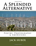 A Splendid Alternative, Jack Huber, 1442150963