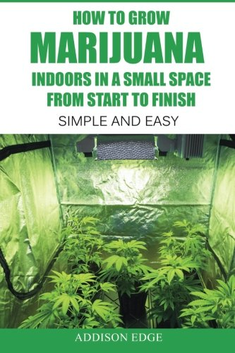 How to Grow Marijuana Indoors in a Small Space From Start to Finish: Simple and Easy - Anyone can do - Growing On Books Weed