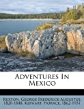 Adventures in Mexico, Kephart Horace 1862-1931, 124688089X