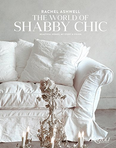 Shabby Chic Decorating - Rachel Ashwell The World of Shabby Chic: Beautiful Homes, My Story & Vision