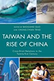img - for Taiwan and the Rise of China: Cross-Strait Relations in the Twenty-first Century (Challenges Facing Chinese Political Development) book / textbook / text book