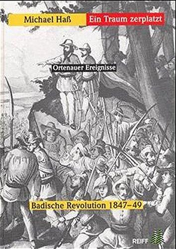Ein Traum zerplatzt: Ortenauer Ereignisse. Badische Revolution 1847-49