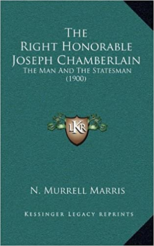 The Right Honorable Joseph Chamberlain the Right Honorable Joseph Chamberlain: The Man and the Statesman (1900) the Man and the Statesman (1900)