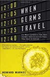 img - for When Germs Travel: Six Major Epidemics That Have Invaded America and the Fears They Have Unleashed book / textbook / text book