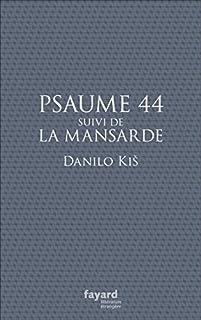 Psaume 44 ; Suivi de La mansarde, Kis, Danilo