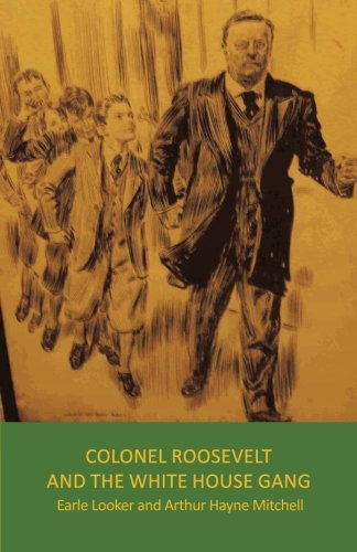 Download Colonel Roosevelt and the White House Gang pdf