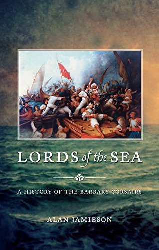 Lords of the Sea: A History of the Barbary Corsairs