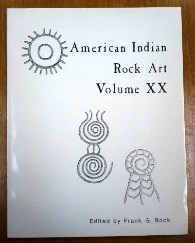American Indian Rock Art Volume XX - Papers Presented at the Twentieth Annual American Rock Art Research Association Conference, 1993 (Volume XX)