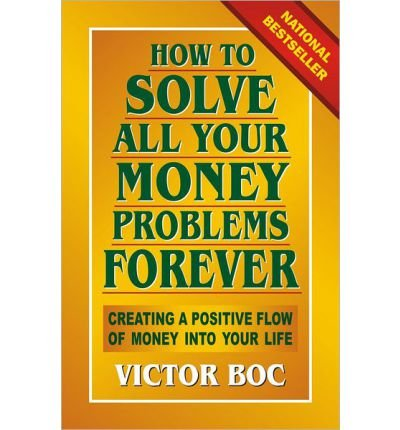 How to Solve All Your Money Problems Forever: Creating a Positive Flow of Money Into Your Life (Paperback) - Common