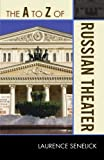 The A to Z of Russian Theater, Laurence Senelick, 0810876205