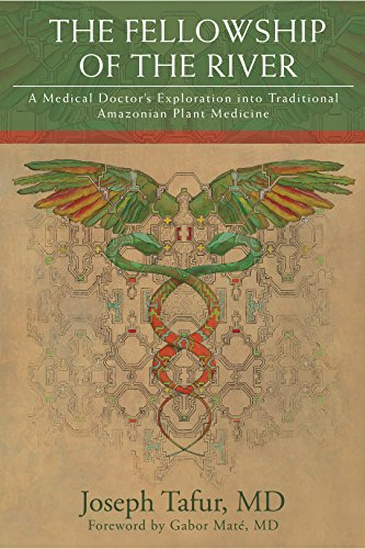 The Fellowship of the River: A Medical Doctor's Exploration into Traditional Amazonian Plant (Traditional Plant)