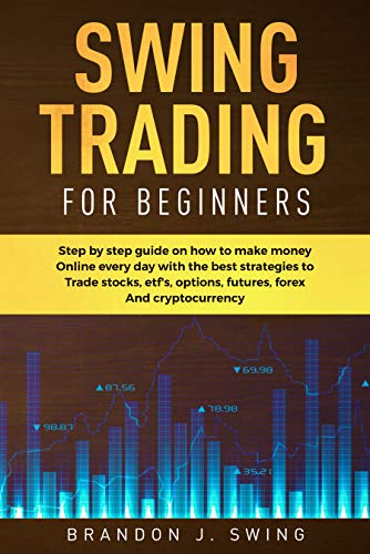 51%2B5SVbBGGL - Swing Trading for Beginners: Step by Step Guide on How to Make Money Online Every Day With the Best Strategies to Trade Stocks, Options, Futures, Forex and Cryptocurrency