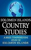 SOLOMON ISLANDS Country Studies: A brief, comprehensive study of Solomon Islands