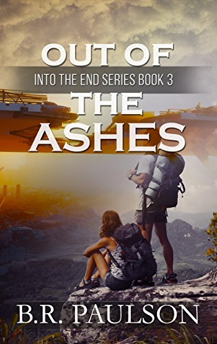 Out of the Ashes (Into the End Book 3) by [Paulson, B.R.]