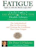 Fatigue: Fight It with the Blood Type Diet: The Individualized Plan for Preventing and Treating the Conditions That Cause Fatigue