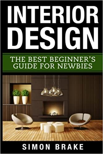Interior Design: The Best Beginneru0027s Guide For Newbies (Interior Design,  Home Organizing, Home Cleaning, Home Living, Home Construction, Home Design)  ...