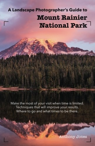 A Landscape Photographer's Guide to Mount Rainier National - Park Mt National Trail Rainier
