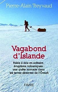Vagabond d'Islande : Raid à skis en solitaire, éruptions volcaniques : une quête nomade dans les terres désertes de l'Öraefi