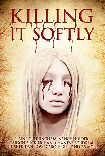 Killing It Softly: A Digital Horror Fiction Anthology of Short Stories (The Best by Women in Horror Book -
