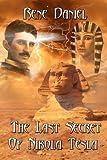 The Last Secret of Nikola Tesla, Rene Daniel, 1482633442
