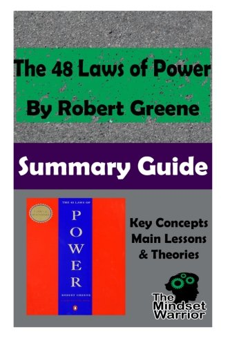 The 48 Laws of Power by Robert Greene: The Mindset Warrior Summary (Greenes Guides)