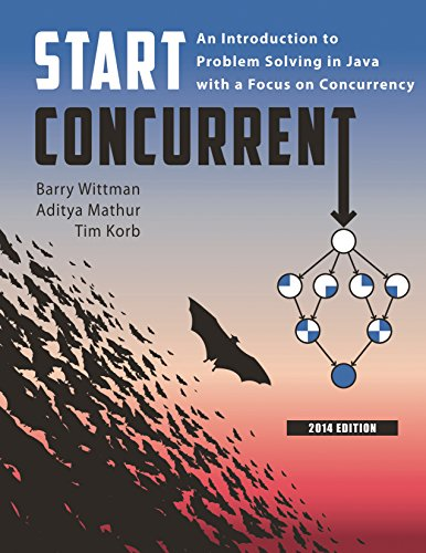 Start Concurrent: An Introduction to Problem Solving in Java With a Focus on Concurrency, 2014 by Purdue University Press
