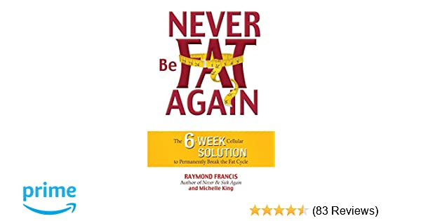Never Be Fat Again The 6 Week Cellular Solution To Permanently