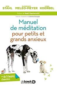 Manuel de méditation pour petits et grands anxieux par Bob Stahl