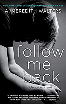 Follow Me Back (Twisted Love series Book 2) by [Walters, A. Meredith]