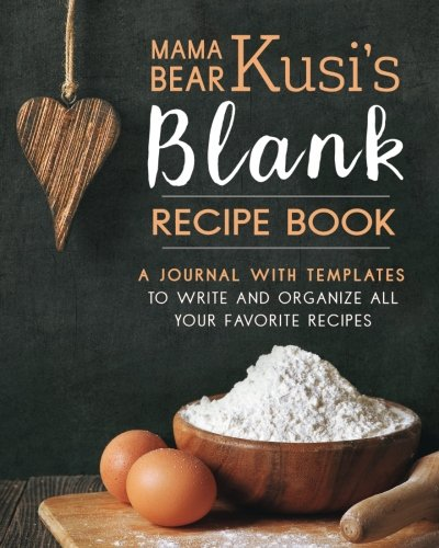 Mama Bear Kusi's Blank Recipe Book: A Journal with Templates to Write and Organize All Your Favorite Recipes (Mama Bear Kusi's Cooking Series) (Volume 2) by Ashley Kusi, Marcus Kusi