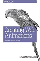 Creating Web Animations: Bringing your UIs to Life Front Cover
